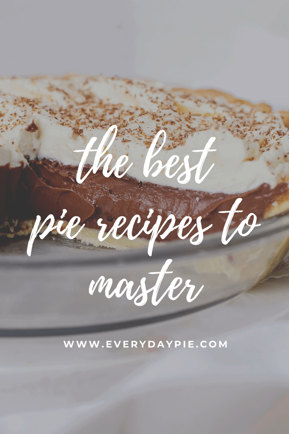 A chocolate cream pie with text overlay of the best pie recipes to master.